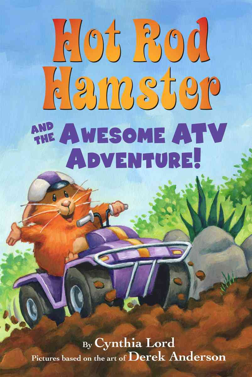 Hot Rod Hamster and the Awesome Atv Adventure! By Lord, Cynthia/ Anderson, Derek (ILT)