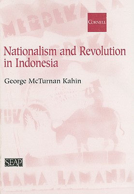 Nationalism and Revolution in Indonesia By Kahin, George McTurnan