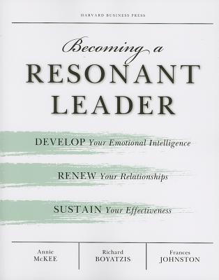 Becoming a Resonant Leader By McKee, Annie/ Boyatzis, Richard E./ Johnston, Fran
