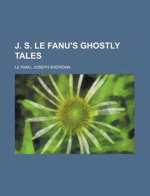 J. S. Le Fanus Ghostly Tales Volume 3